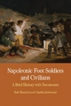 Napoleonic Foot Soldiers and Civilians - Rafe Blaufarb; Claudia Liebeskind