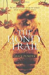 The Honey Trail: In Pursuit of Liquid Gold and Vanishing Bees - Pundyk, Grace