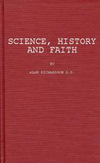 Science, History and Faith - Alan Richardson, Phyllis Richardson