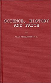 Science, History, and Faith - Richardson, Alan / Richardson, Alan / Richardson, Phyllis