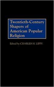 Twentieth-Century Shapers of American Popular Religion - Charles H. Lippy