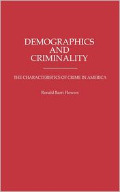 Demographics and Criminality: The Characteristics of Crime in America