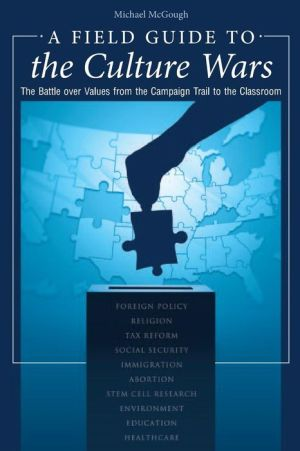 A Field Guide to the Culture Wars: The Battle over Values from the Campaign Trail to the Classroom - Michael McGough