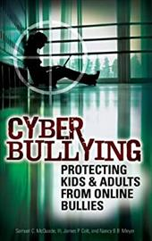 Cyber Bullying: Protecting Kids and Adults from Online Bullies - McQuade, Samuel C., III / Colt, James P. / Meyer, Nancy B. B.