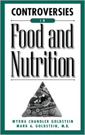 Controversies In Food And Nutrition - Myrna Goldstein, Mark A. Goldstein M.D.