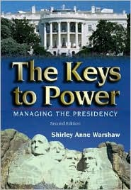 The Keys to Power: Managing the Presidency - Shirley Anne Warshaw