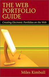 The Web Portfolio Guide: Creating Electronic Portfolios for the Web - Kimball, Miles