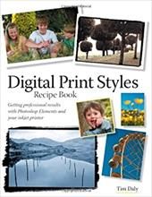 Digital Print Styles Recipe Book: Getting Professional Results with Photoshop Elements and Your Inkjet Printer - Daly, Tim