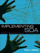 Implementing SOA: Total Architecture in Practice - Brown, Paul C.