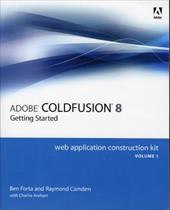 Adobe Coldfusion 8 Getting Started Volume 1: Getting Started - Forta, Ben / Camden, Raymond / Arehart, Charlie