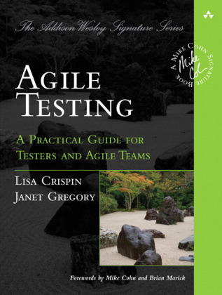 The Addison-Wesley Signature Series: Agile Testing - A Practical Guide for Testers and Agile Teams