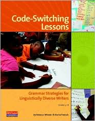 Code-Switching Lessons: Grammar Strategies for Linguistically Diverse Writers - Rebecca S Wheeler, Rachel S Swords