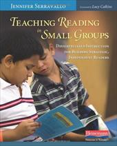 Teaching Reading in Small Groups: Differentiated Instruction for Building Strategic, Independent Readers - Serravallo, Jennifer / Calkins, Lucy