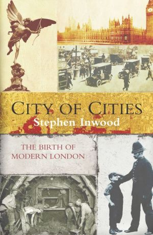 City Of Cities: The Birth Of Modern London - Stephen Inwood