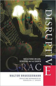 Disruptive Grace: Reflections on God, Scripture and the Church - Walter Brueggemann
