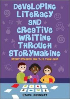 Developing Literacy and Creative Writing Through Storymaking - Bowkett, Steve