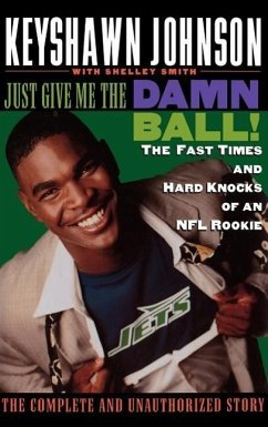 Just Give Me the Damn Ball!: The Fast Times and Hard Knocks of an NFL Rookie - Johnson, Keyshawn Smith, Shelley