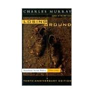 Losing Ground : American Social Policy, 1950-1980 - Murray, Charles