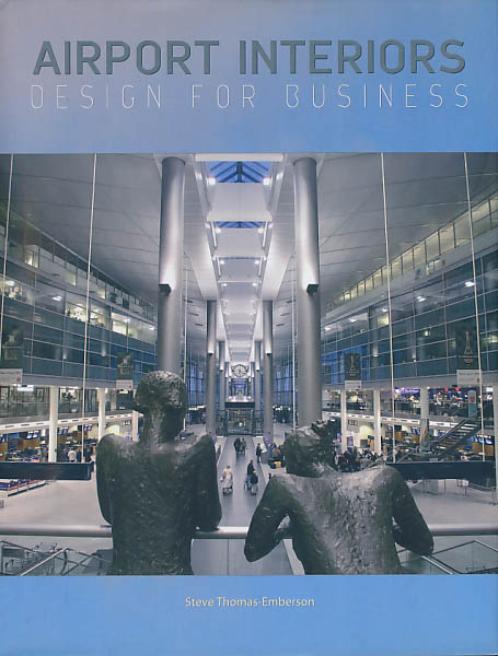 Airport Interiors. Design for Business. - Thomas-Emberson, Steve