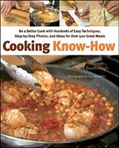 Cooking Know-How: Be a Better Cook with Hundreds of Easy Techniques, Step-By-Step Photos, and Ideas for Over 500 Great Meals - Weinstein, Bruce / Scarbrough, Mark / Schaeffer, Lucy