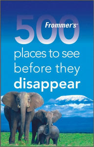 Frommer's 500 Places to See Before They Disappear (500 Places Series) - Holly Hughes