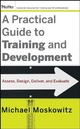 A Practical Guide to Training and Development - Michael Moskowitz