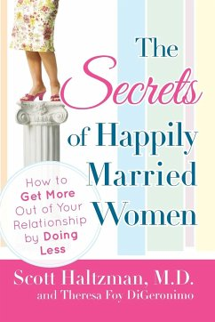 The Secrets of Happily Married Women: How to Get More Out of Your Relationship by Doing Less - Haltzman, Scott DiGeronimo, Theresa Foy