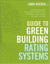 Guide to Green Building Rating Systems: Understanding LEED, Green Globes, ENERGY STAR, the National Green Building Standard, and M - Reeder, Linda