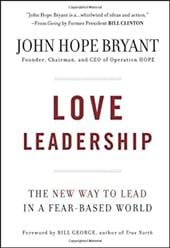 Love Leadership: The New Way to Lead in a Fear-Based World - Bryant, John Hope / George, Bill