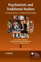 Psychiatrists and Traditional Healers: Unwitting Partners in Global Mental Health - Incayawar, Mario / Wintrob, Ronald / Bouchard, Lise