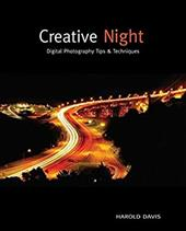 Creative Night: Digital Photography Tips & Techniques - Davis, Harold