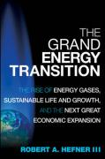 The Grand Energy Transition: The Rise of Energy Gases, Sustainable Life and Growth, and the Next Great Economic Expansion