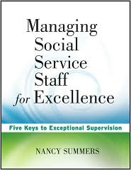 Managing Social Service Staff for Excellence: Five Keys to Exceptional Supervision - Nancy Summers