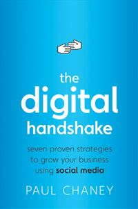 The Digital Handshake: Seven Proven Strategies To Grow Your Business Using Social Media - Paul Chaney