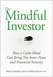 The Mindful Investor: How a Calm Mind Can Bring You Inner Peace and Financial Security - Maria Gonzalez, Graham Byron