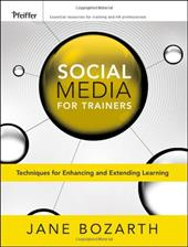 Social Media for Trainers: Techniques for Enhancing and Extending Learning - Bozarth, Jane