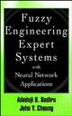 Fuzzy Engineering Expert Systems with Neural Network Applications - Adedeji Bodunde Badiru;  John Cheung