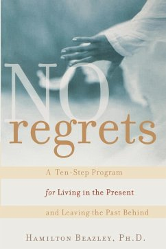 No Regrets: A Ten-Step Program for Living in the Present and Leaving the Past Behind - Beazley, Hamilton