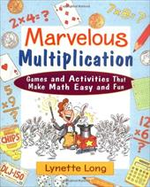Marvelous Multiplication: Games and Activities That Make Math Easy and Fun - Long, Lynette