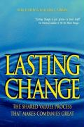 Lasting Change: The Shared Value Process That Makes Companies Great