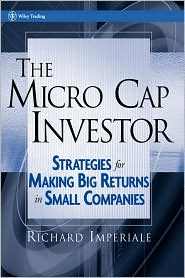The Micro Cap Investor: Strategies for Making Big Returns in Small Companies - Richard Imperiale