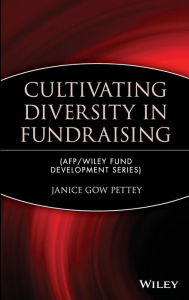 Cultivating Diversity in Fundraising (AFP/Wiley Fund Development Series) - Janice Gow Pettey