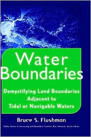 Water Boundaries: Demystifying Land Boundaries Adjacent to Tidal or Navigable Waters - Bruce S. Flushman