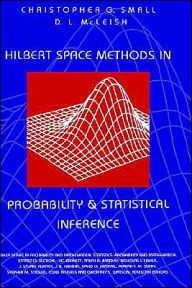 Hilbert Space Methods in Probability and Statistical Inference - Christopher G. Small