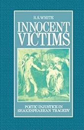 Innocent Victims: Poetic Injustice in Shakespearean Tragedy - White, R. S.