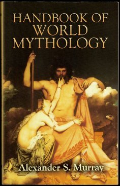 Handbook of World Mythology - Nach dem Original von 1935 - Murray, Alexander S. - Hrsg.: Klapp, William H.