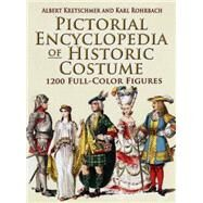Pictorial Encyclopedia of Historic Costume 1200 Full-Color Figures - Kretschmer, Albert; Rohrbach, Karl