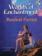 Worlds of Enchantment: The Art of Maxfield Parrish - Parrish, Maxfield / Menges, Jeff A.