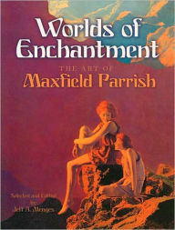 Worlds of Enchantment: The Art of Maxfield Parrish - Maxfield Parrish