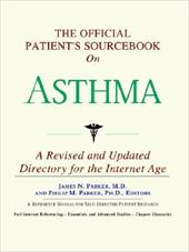 The Official Patient's Sourcebook on Asthma: A Revised and Updated Directory for the Internet Age - Icon Health Publications